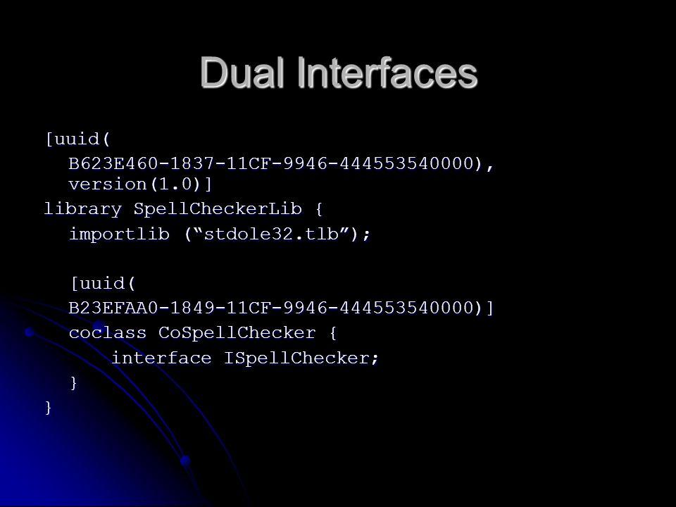 Dual Interfaces [uuid( B623E460-1837-11CF-9946-444553540000), version(1.0)] library SpellCheckerLib { importlib (stdole32.tlb); [uuid(B23EFAA0-1849-11
