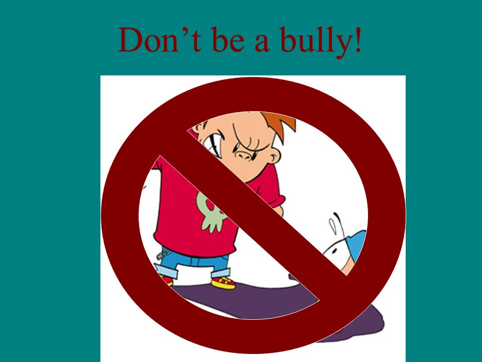 Dont be a bully!