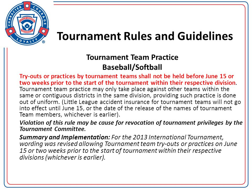 Tournament Rules and Guidelines Tournament Team Practice Baseball/Softball Try-outs or practices by tournament teams shall not be held before June 15