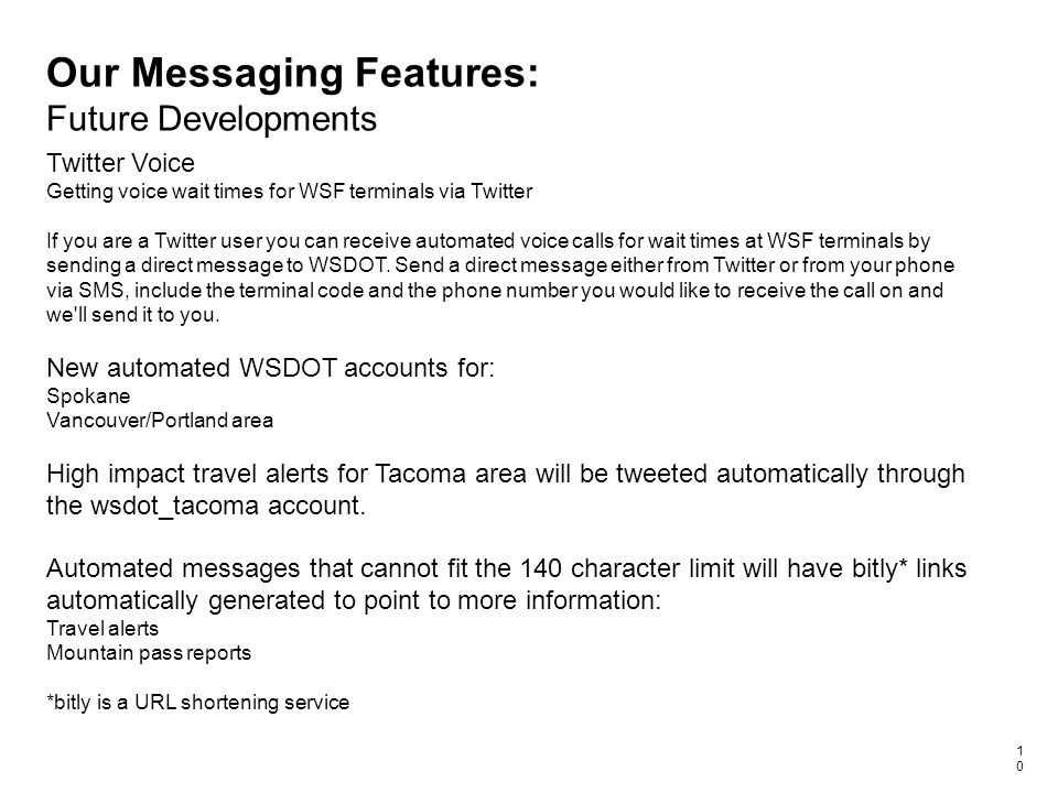 Our Messaging Features: Future Developments 10 Twitter Voice Getting voice wait times for WSF terminals via Twitter If you are a Twitter user you can receive automated voice calls for wait times at WSF terminals by sending a direct message to WSDOT.
