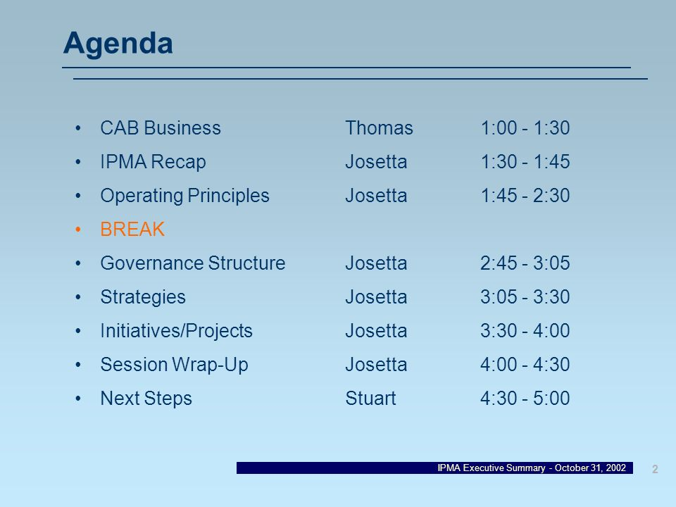 IPMA Executive Summary - October 31, 2002 2 Agenda CAB BusinessThomas1:00 - 1:30 IPMA RecapJosetta1:30 - 1:45 Operating PrinciplesJosetta1:45 - 2:30 B