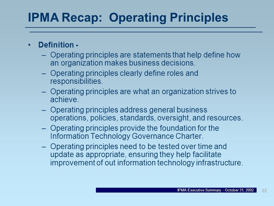 IPMA Executive Summary - October 31, 2002 22 IPMA Recap: Operating Principles Definition - –Operating principles are statements that help define how a