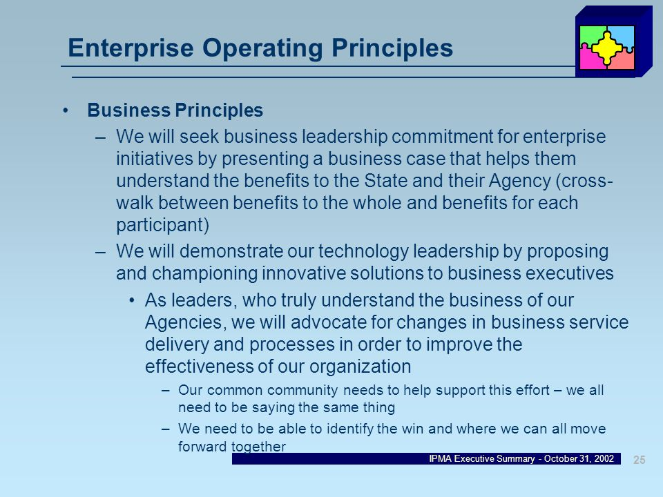 IPMA Executive Summary - October 31, 2002 25 Enterprise Operating Principles Business Principles –We will seek business leadership commitment for ente