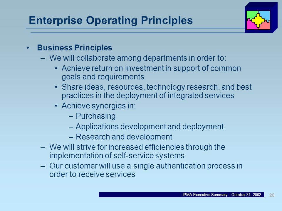 IPMA Executive Summary - October 31, 2002 26 Enterprise Operating Principles Business Principles –We will collaborate among departments in order to: A