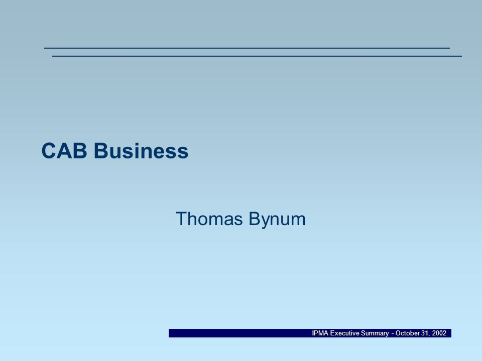 IPMA Executive Summary - October 31, 2002 CAB Business Thomas Bynum