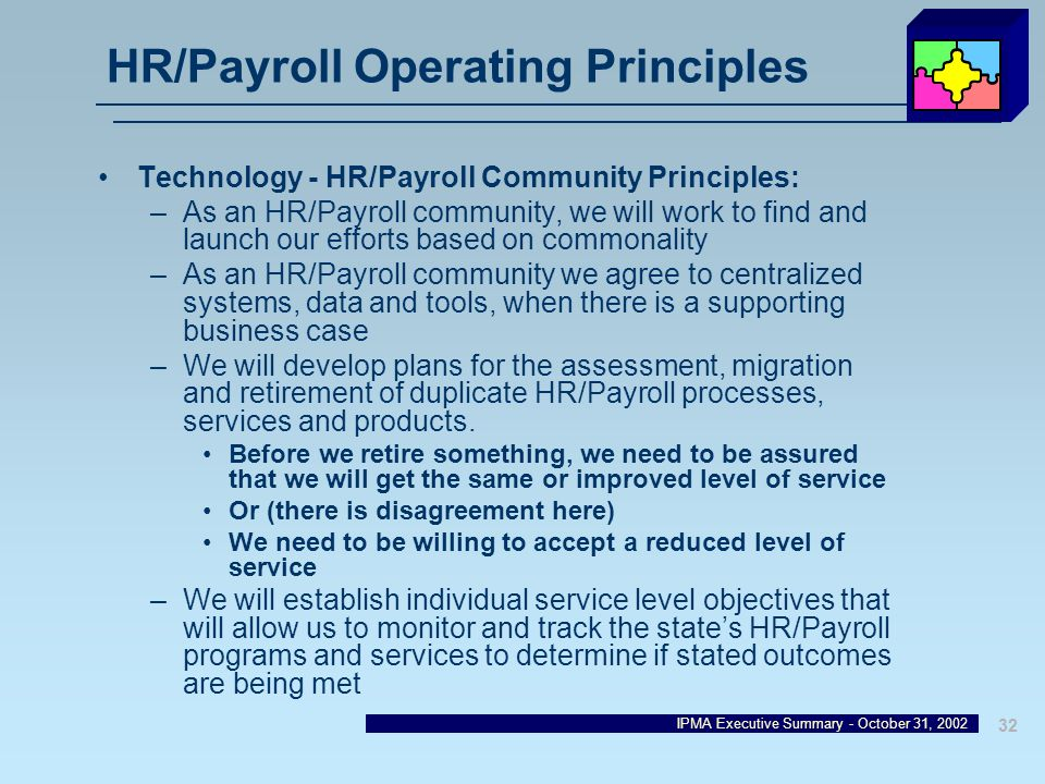IPMA Executive Summary - October 31, 2002 32 HR/Payroll Operating Principles Technology - HR/Payroll Community Principles: –As an HR/Payroll community