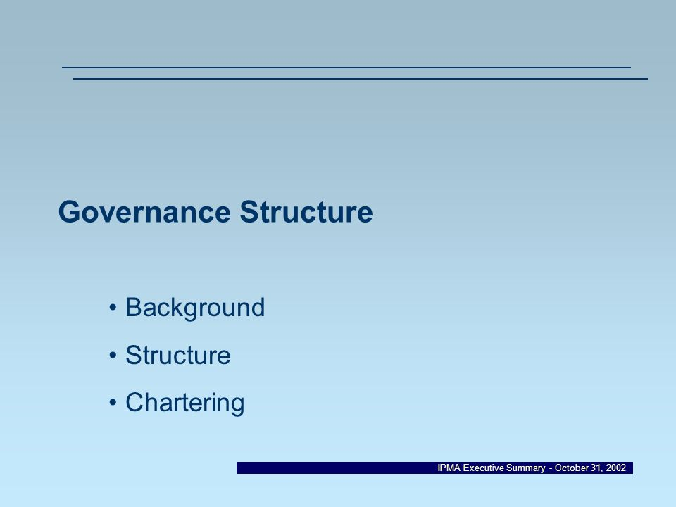 IPMA Executive Summary - October 31, 2002 Governance Structure Background Structure Chartering