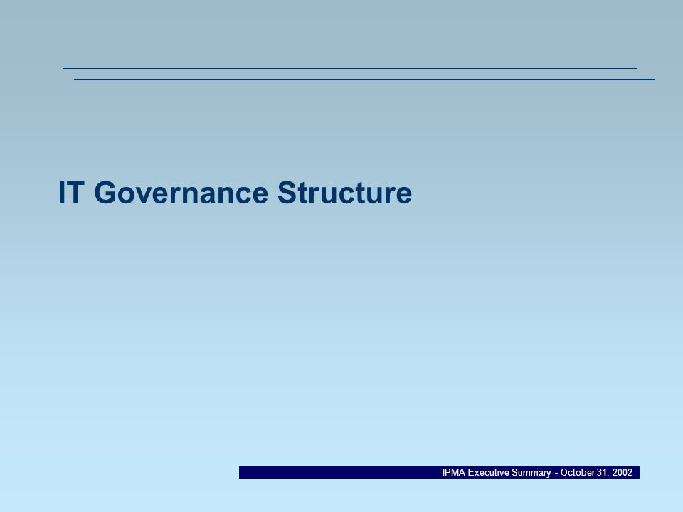 IPMA Executive Summary - October 31, 2002 IT Governance Structure
