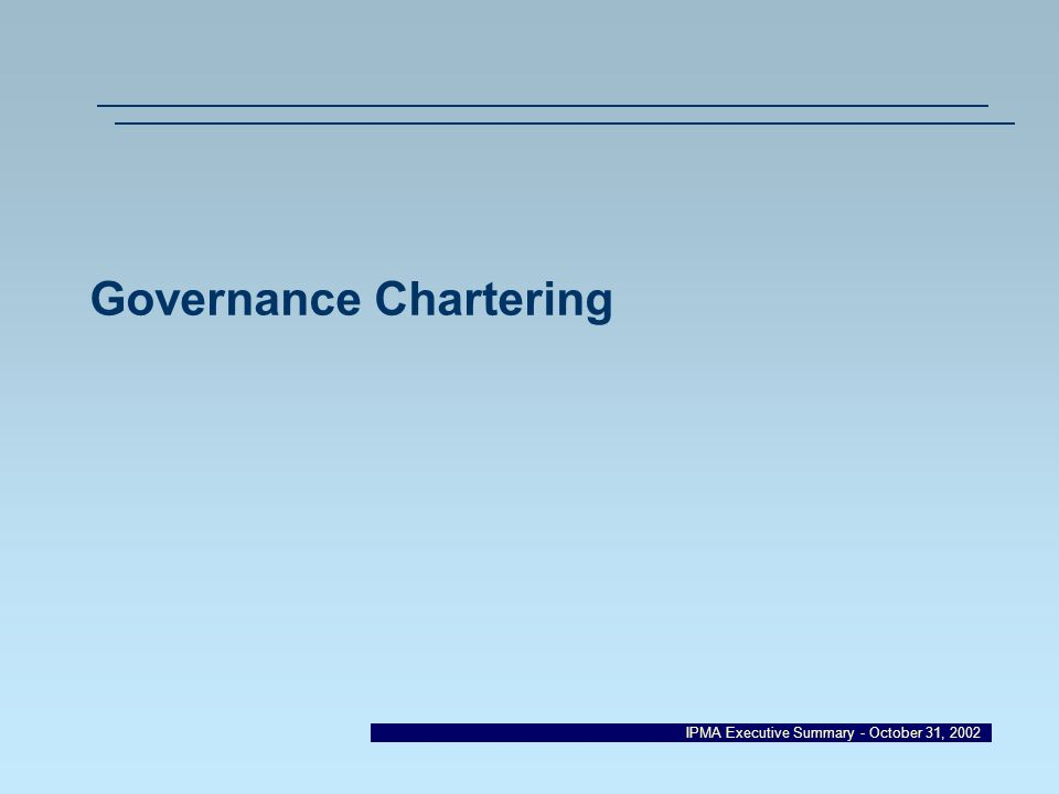 IPMA Executive Summary - October 31, 2002 Governance Chartering