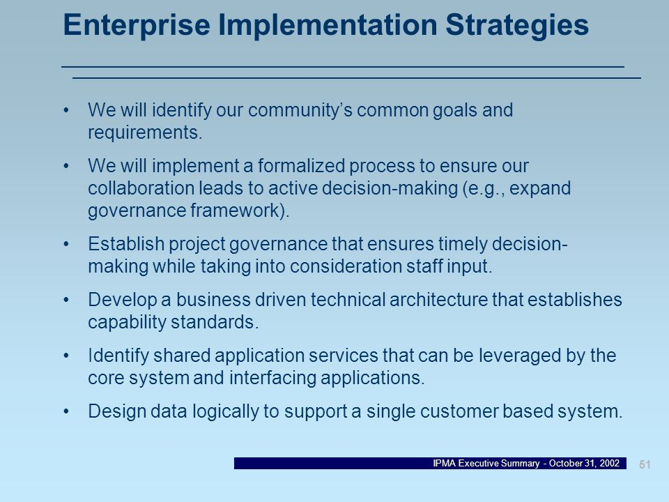 IPMA Executive Summary - October 31, 2002 51 Enterprise Implementation Strategies We will identify our communitys common goals and requirements. We wi