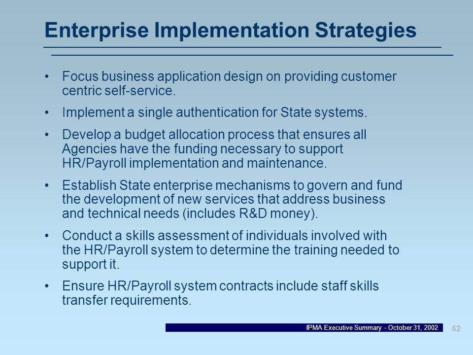 IPMA Executive Summary - October 31, 2002 52 Enterprise Implementation Strategies Focus business application design on providing customer centric self