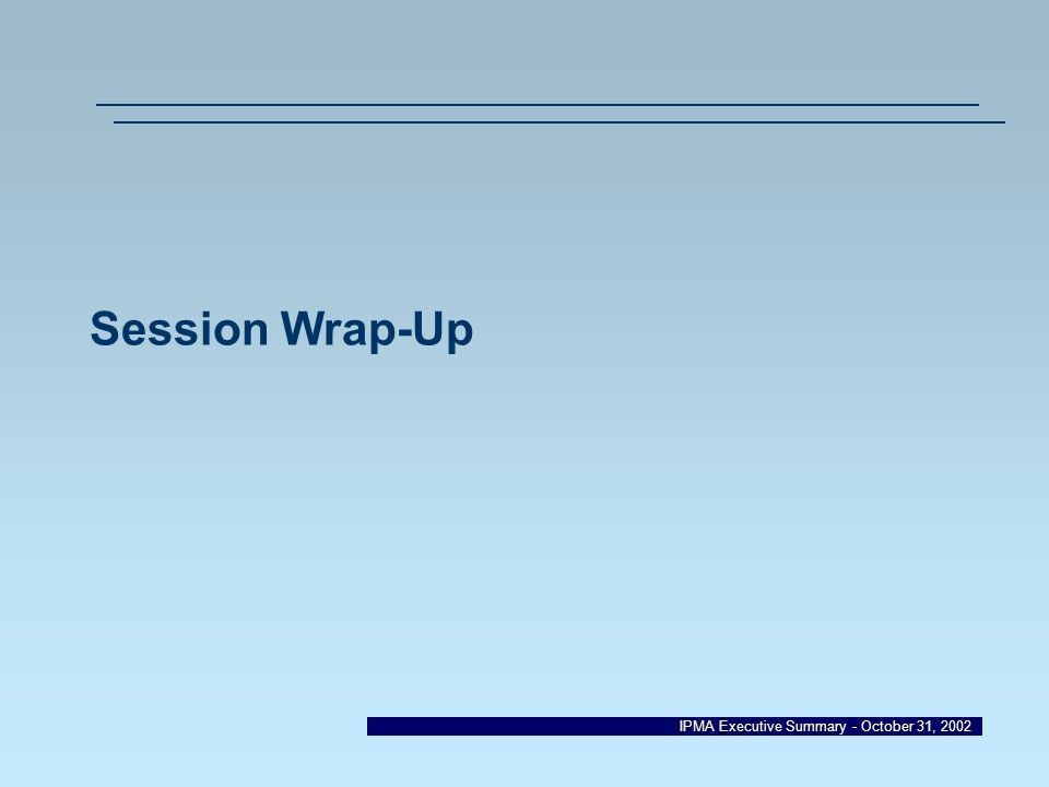 IPMA Executive Summary - October 31, 2002 Session Wrap-Up