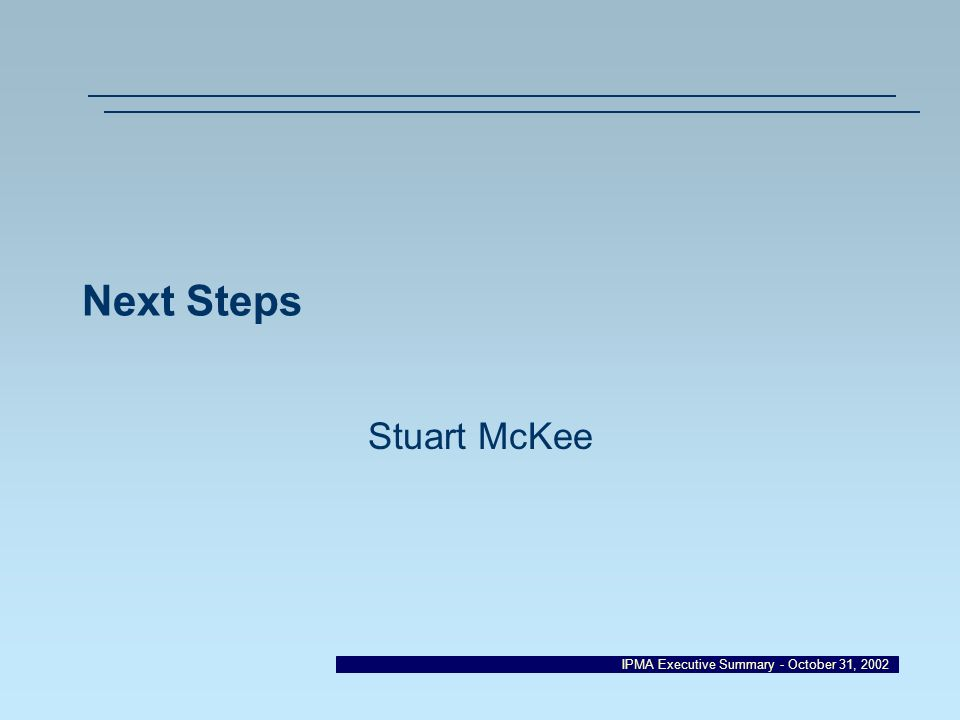 IPMA Executive Summary - October 31, 2002 Next Steps Stuart McKee