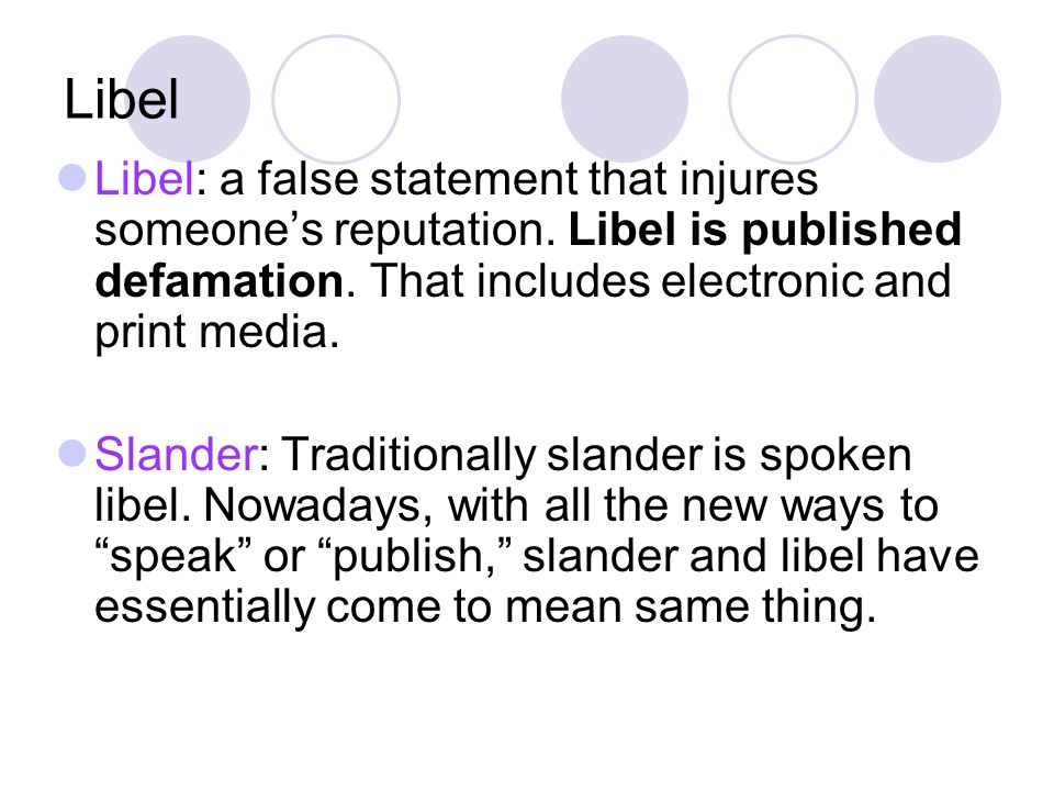 Libel Libel: a false statement that injures someones reputation.