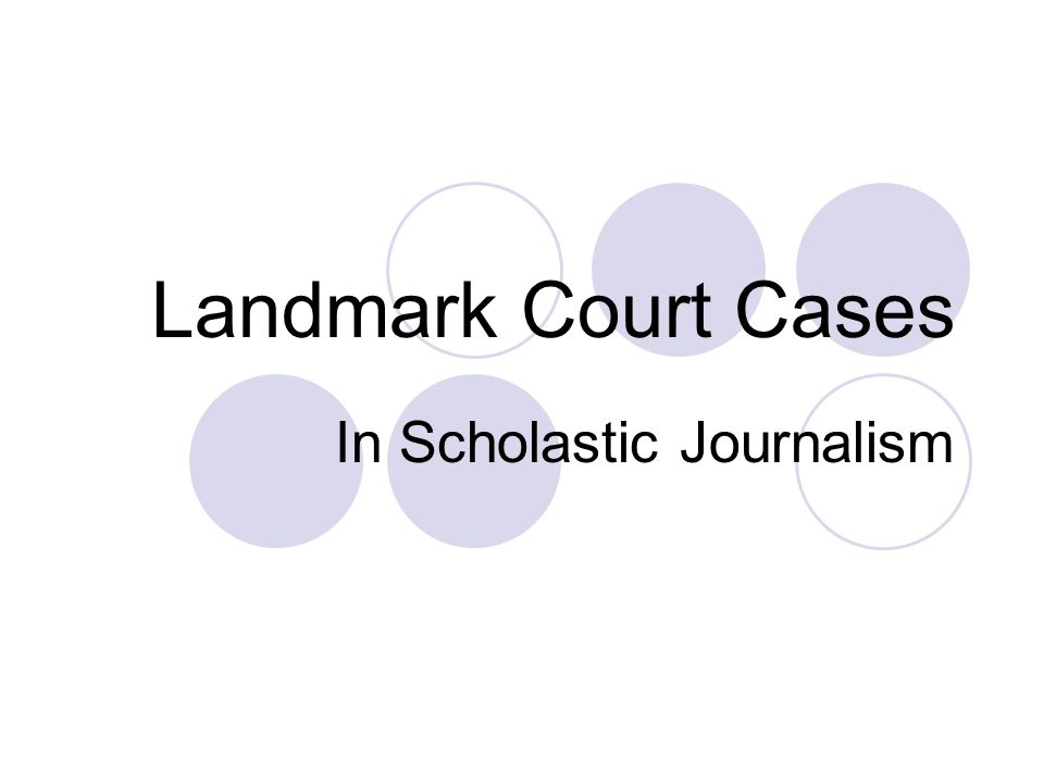 Landmark Court Cases In Scholastic Journalism