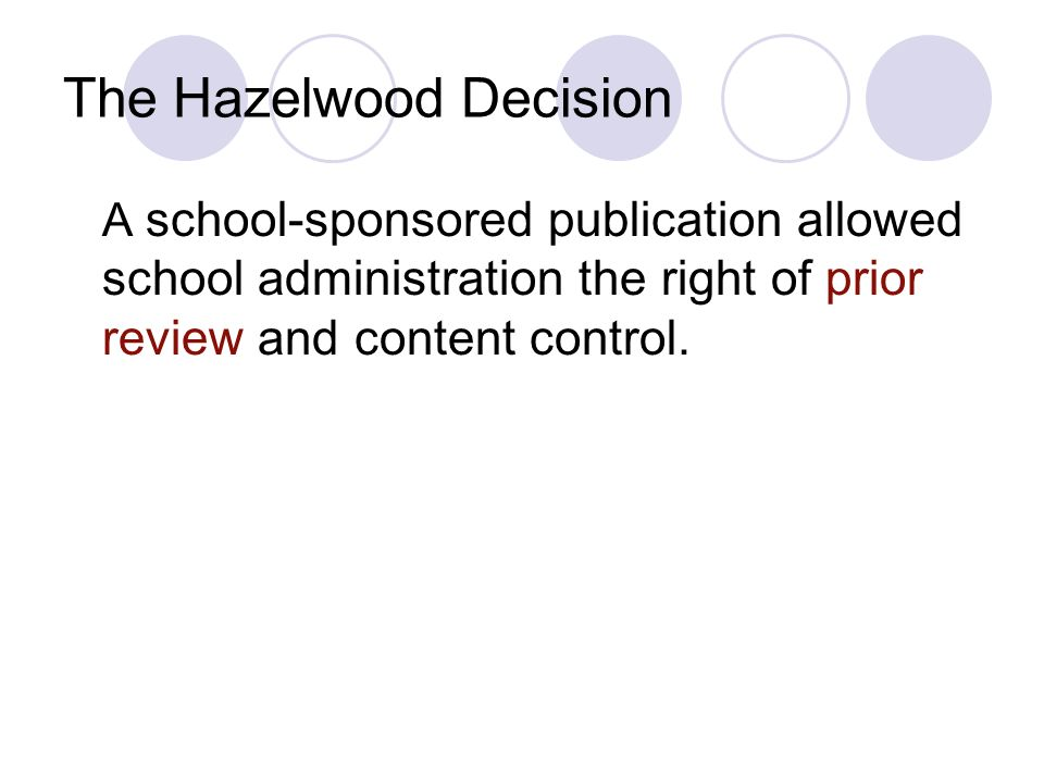 The Hazelwood Decision A school-sponsored publication allowed school administration the right of prior review and content control.