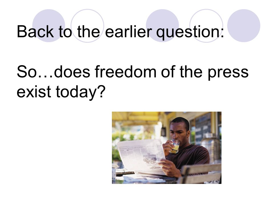 Back to the earlier question: So…does freedom of the press exist today