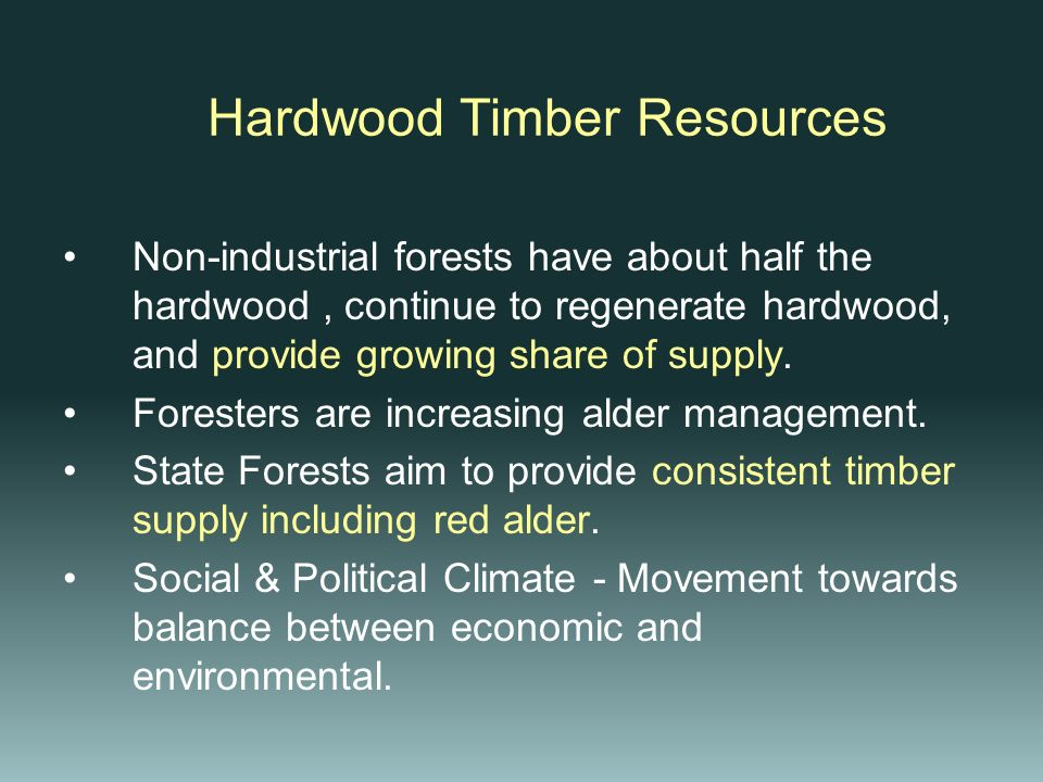 Hardwood Timber Resources Non-industrial forests have about half the hardwood, continue to regenerate hardwood, and provide growing share of supply. F
