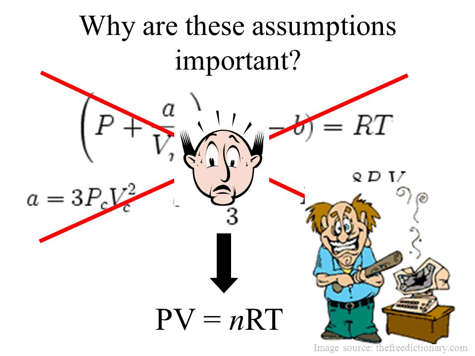 Why are these assumptions important? PV = nRT Image source: thefreedictionary.com