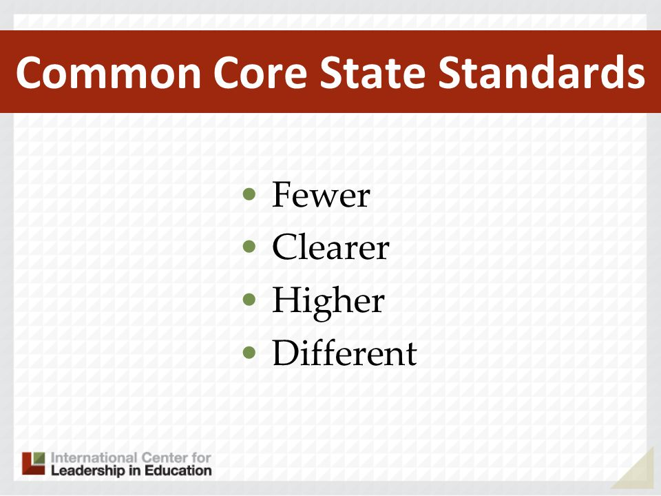 Common Core State Standards Fewer Clearer Higher Different
