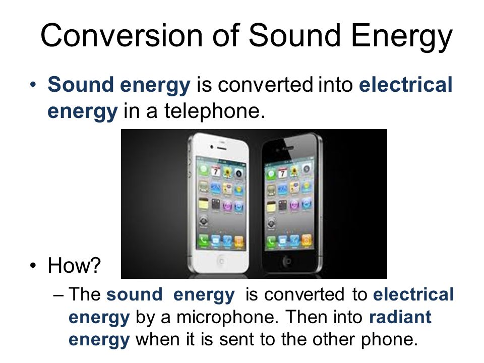 Sound energy is converted into electrical energy in a telephone. How? –The sound energy is converted to electrical energy by a microphone. Then into r