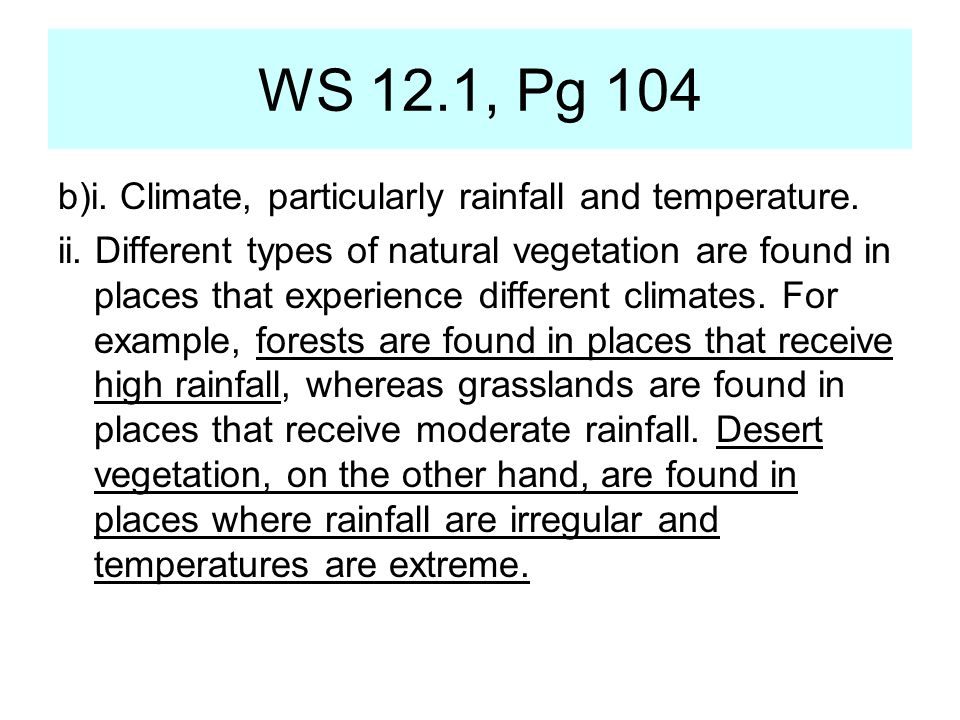 WS 12.1, Pg 104 b)i. Climate, particularly rainfall and temperature. ii. Different types of natural vegetation are found in places that experience dif