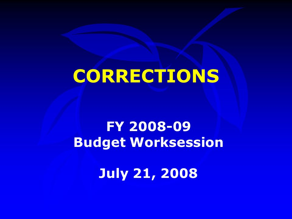CORRECTIONS FY 2008-09 Budget Worksession July 21, 2008