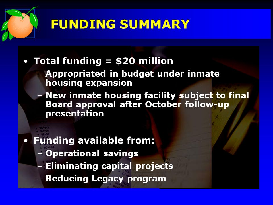FUNDING SUMMARY Total funding = $20 million –Appropriated in budget under inmate housing expansion –New inmate housing facility subject to final Board