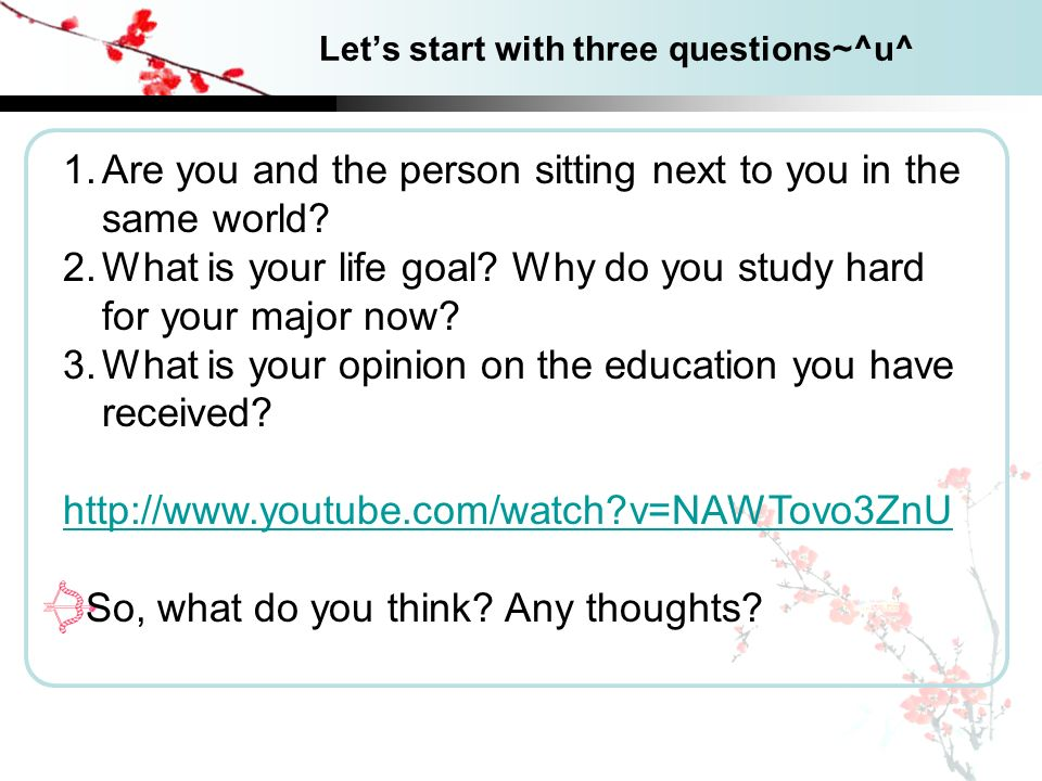 Lets start with three questions~^u^ 1.Are you and the person sitting next to you in the same world.