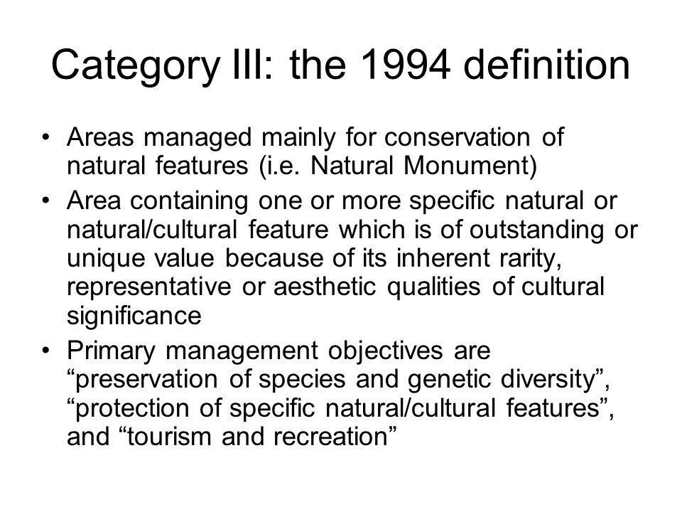 Category III: the 1994 definition Areas managed mainly for conservation of natural features (i.e.