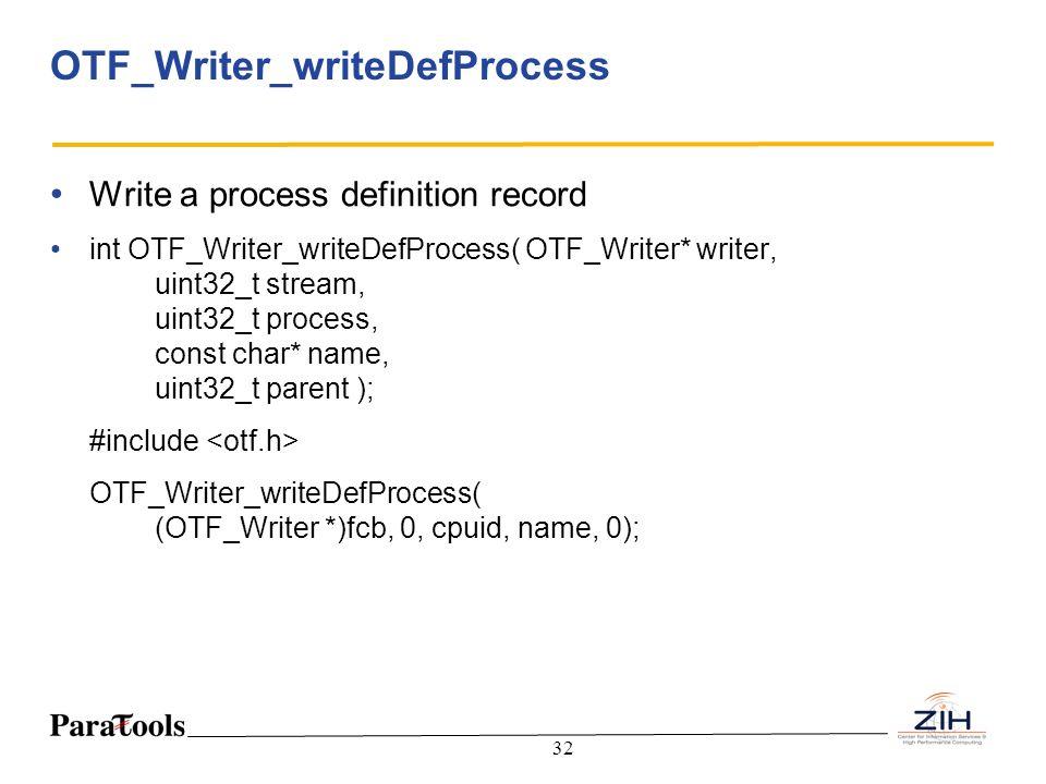 32 OTF_Writer_writeDefProcess Write a process definition record int OTF_Writer_writeDefProcess( OTF_Writer* writer, uint32_t stream, uint32_t process,