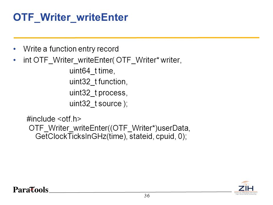 36 OTF_Writer_writeEnter Write a function entry record int OTF_Writer_writeEnter( OTF_Writer* writer, uint64_t time, uint32_t function, uint32_t proce