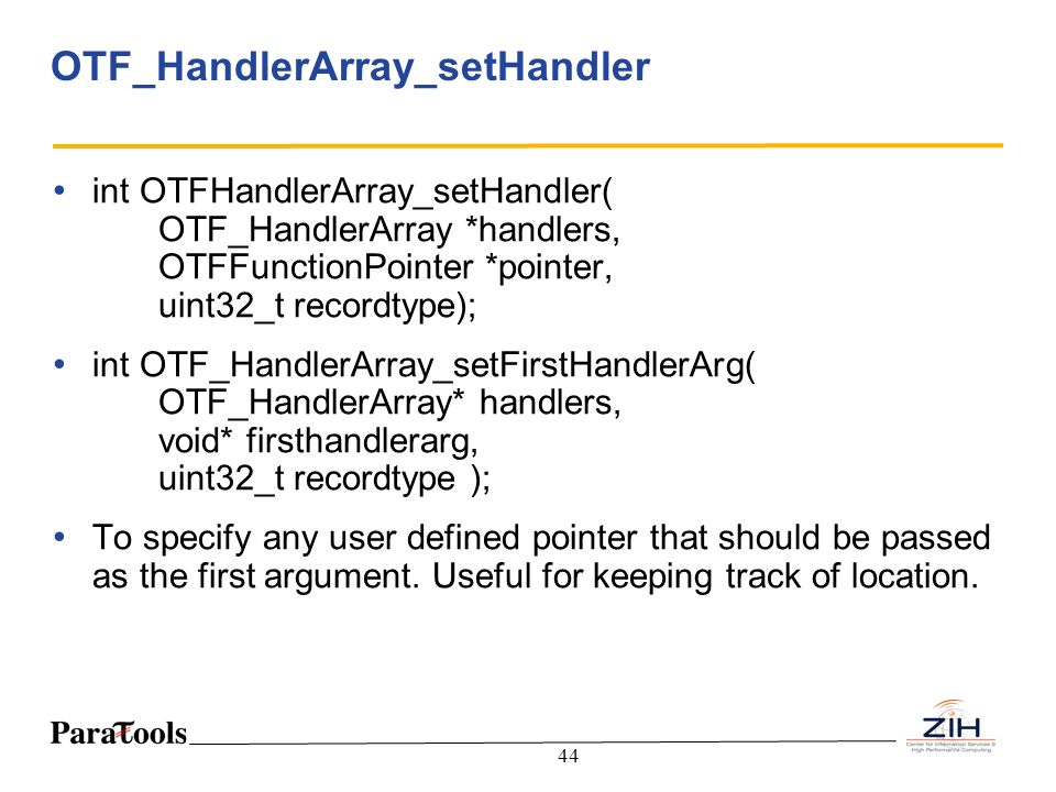 44 OTF_HandlerArray_setHandler int OTFHandlerArray_setHandler( OTF_HandlerArray *handlers, OTFFunctionPointer *pointer, uint32_t recordtype); int OTF_