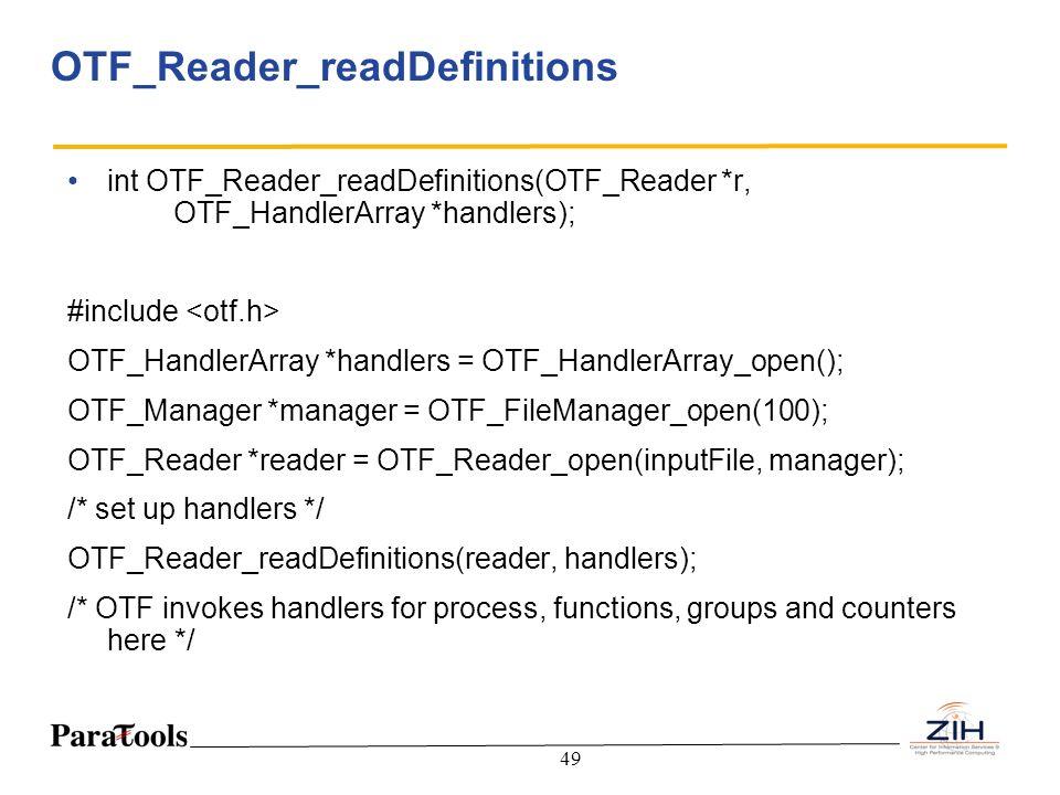 49 OTF_Reader_readDefinitions int OTF_Reader_readDefinitions(OTF_Reader *r, OTF_HandlerArray *handlers); #include OTF_HandlerArray *handlers = OTF_Han