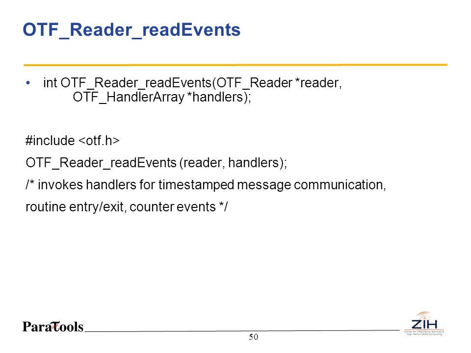 50 OTF_Reader_readEvents int OTF_Reader_readEvents(OTF_Reader *reader, OTF_HandlerArray *handlers); #include OTF_Reader_readEvents (reader, handlers);