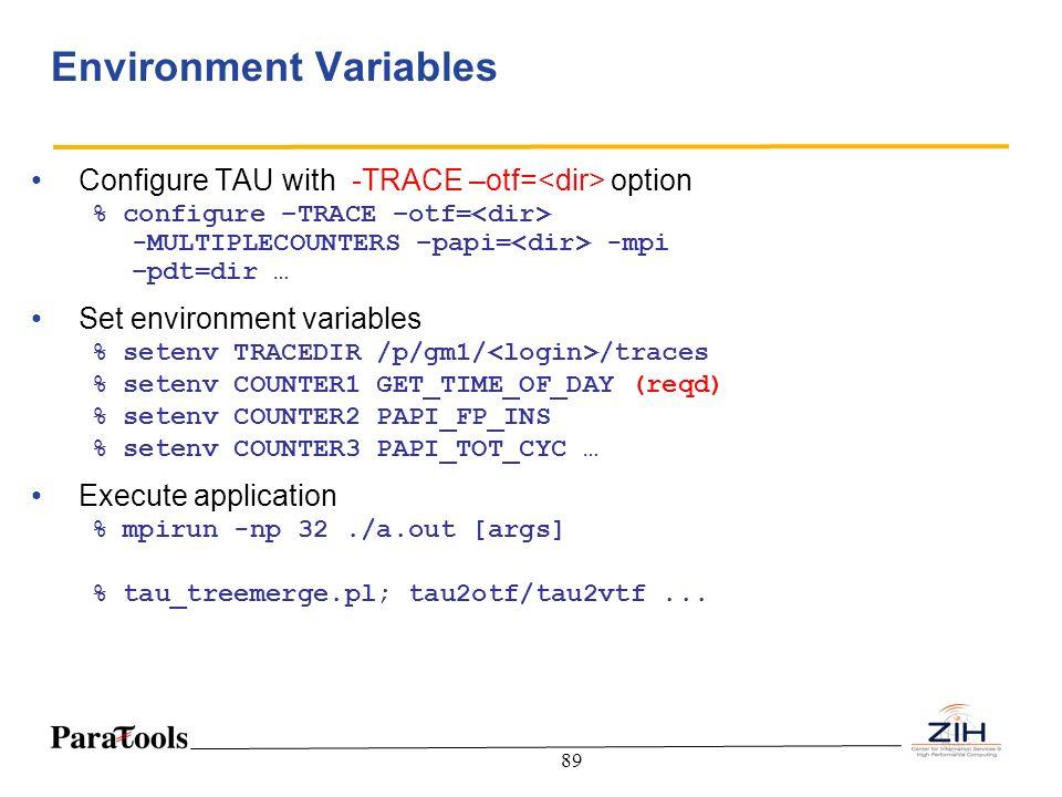 89 Environment Variables Configure TAU with -TRACE –otf= option % configure –TRACE –otf= -MULTIPLECOUNTERS –papi= -mpi –pdt=dir … Set environment vari
