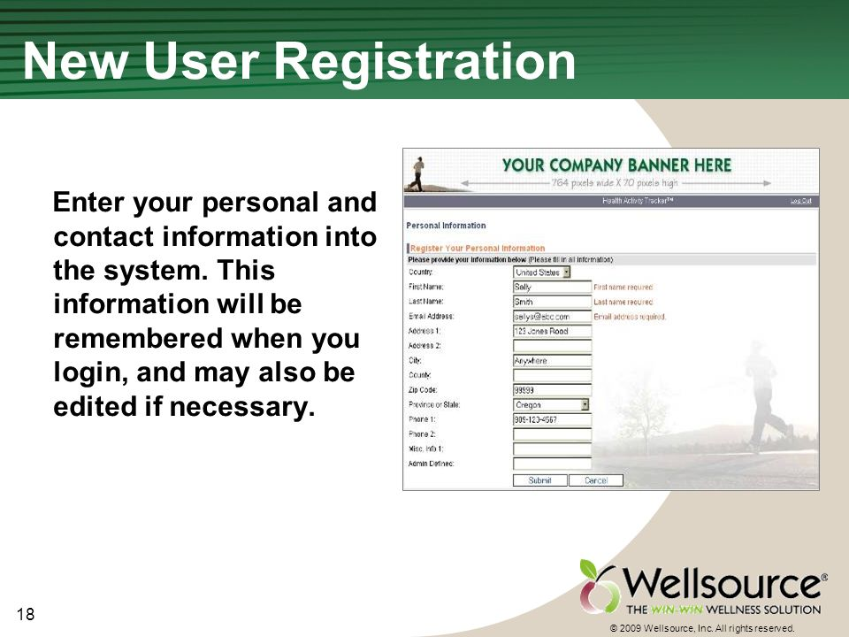 18 © 2009 Wellsource, Inc. All rights reserved. New User Registration Enter your personal and contact information into the system. This information wi