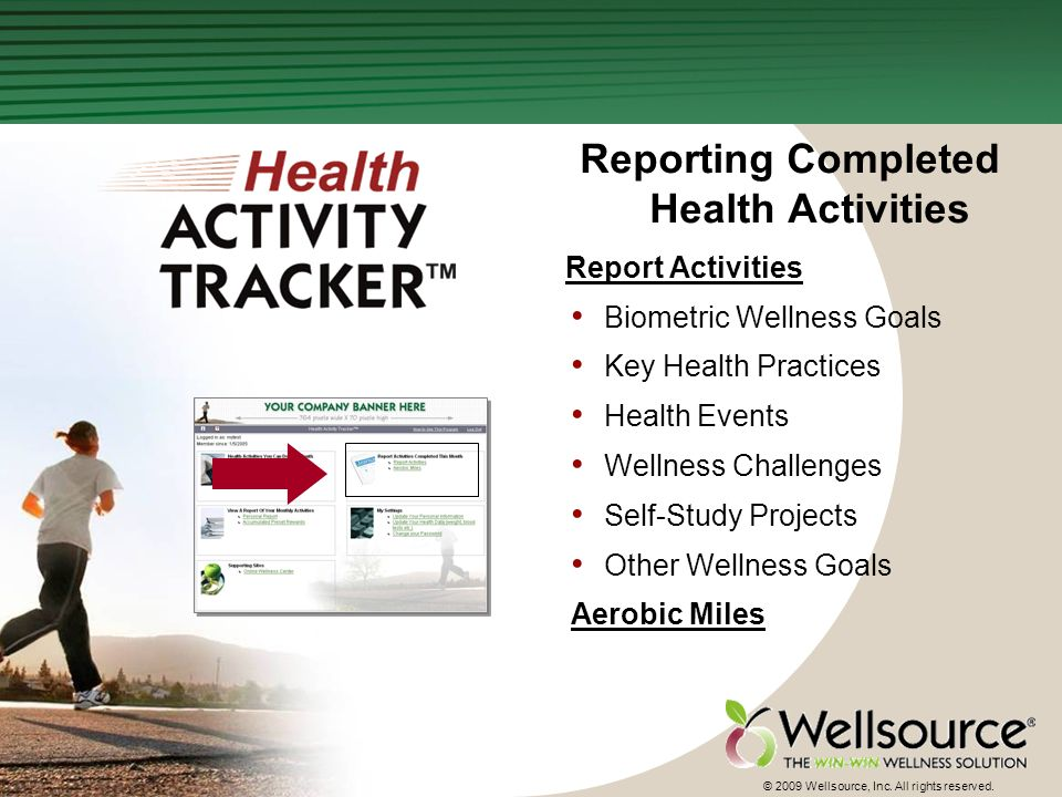 25 © 2009 Wellsource, Inc. All rights reserved. Reporting Completed Health Activities Report Activities Biometric Wellness Goals Key Health Practices