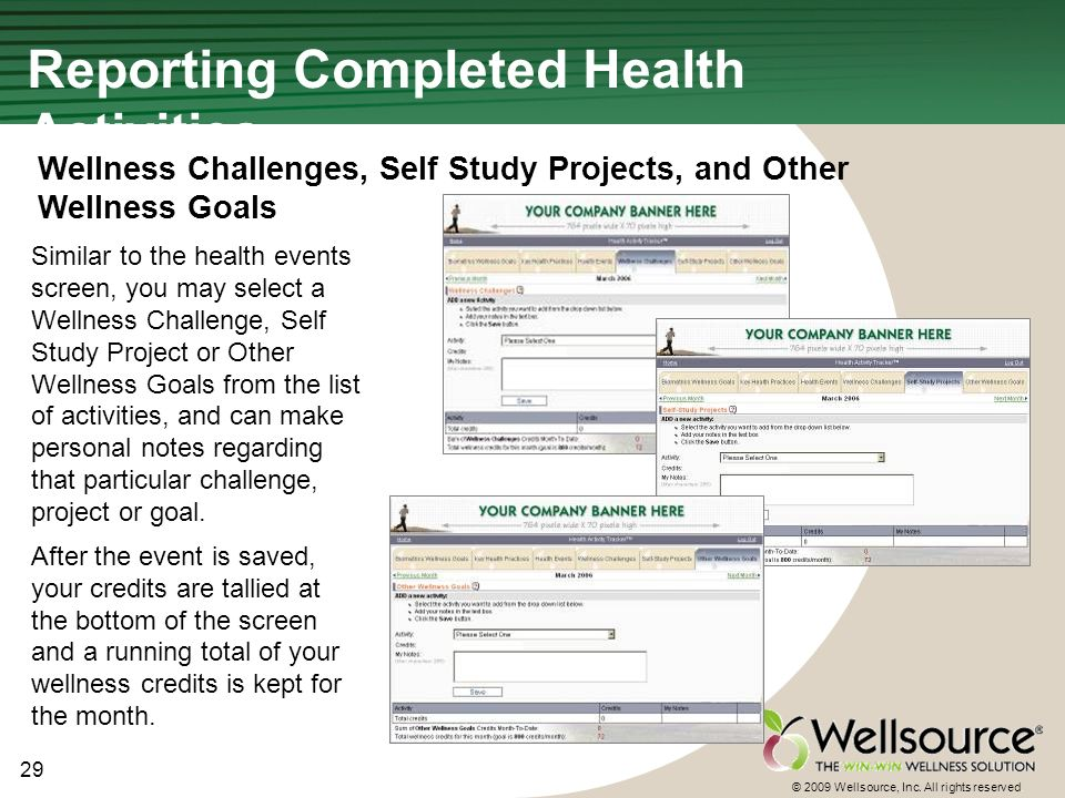 29 © 2009 Wellsource, Inc. All rights reserved. Similar to the health events screen, you may select a Wellness Challenge, Self Study Project or Other