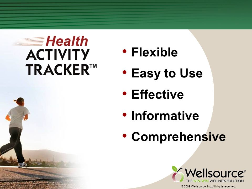 4 © 2009 Wellsource, Inc. All rights reserved. Flexible Easy to Use Effective Informative Comprehensive