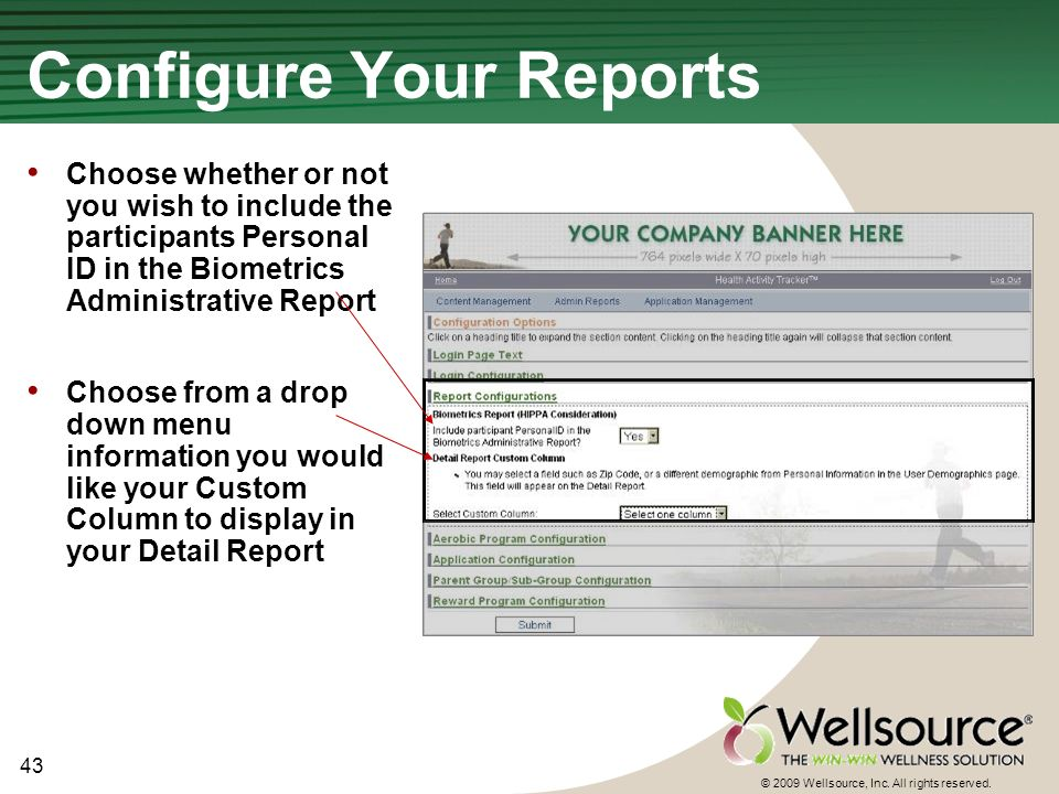 43 © 2009 Wellsource, Inc. All rights reserved. Configure Your Reports Choose whether or not you wish to include the participants Personal ID in the B
