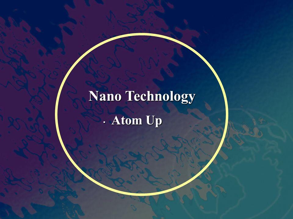 Nano Technology Atom Up Atom Up