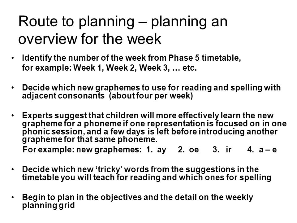 Route to planning – planning an overview for the week Identify the number of the week from Phase 5 timetable, for example: Week 1, Week 2, Week 3, … e