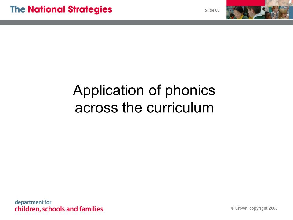 Slide 66 © Crown copyright 2008 Application of phonics across the curriculum