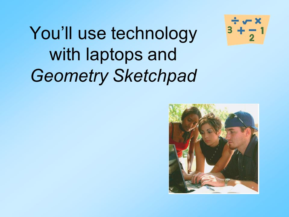 Youll use technology with laptops and Geometry Sketchpad