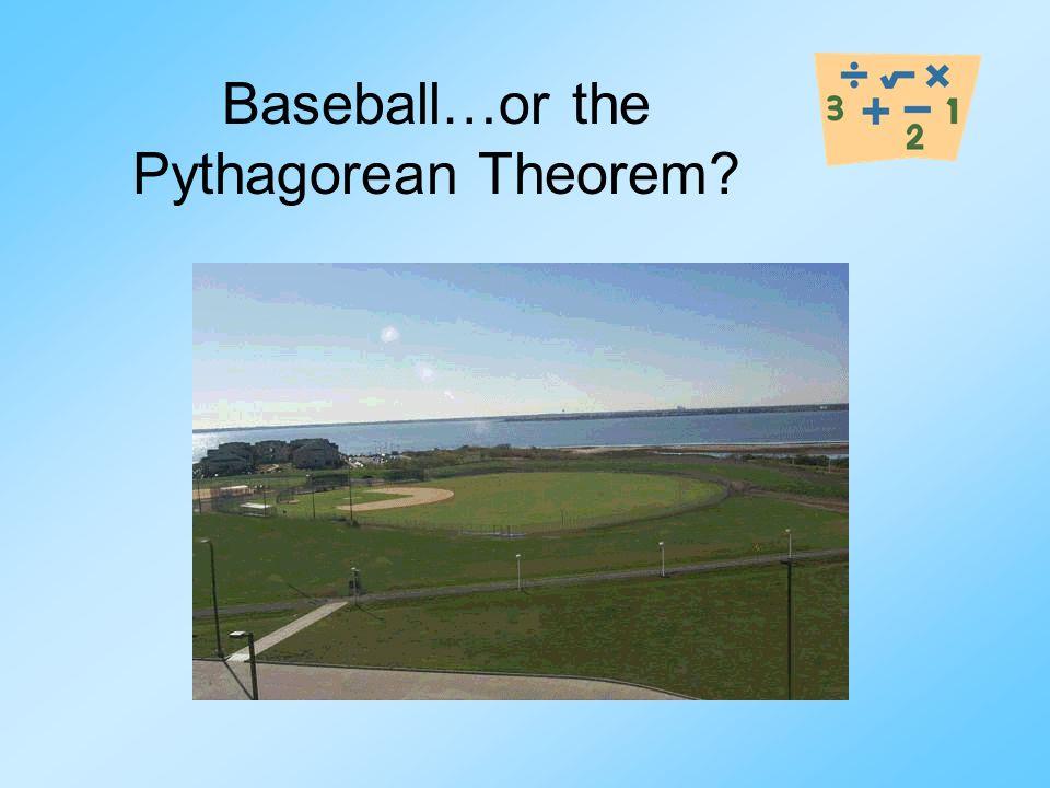 Baseball…or the Pythagorean Theorem?