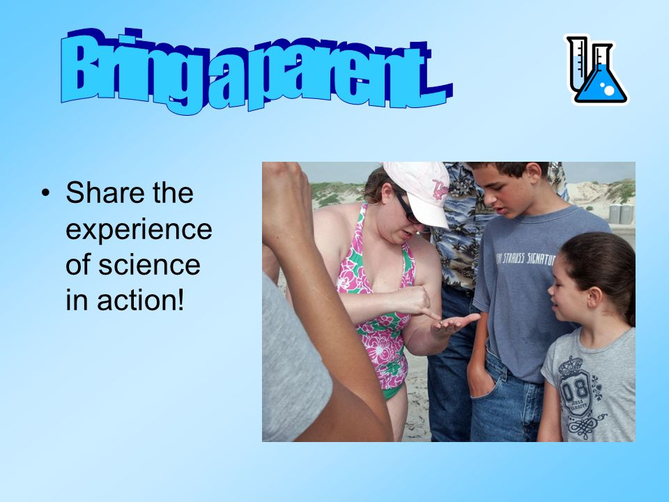 Share the experience of science in action!