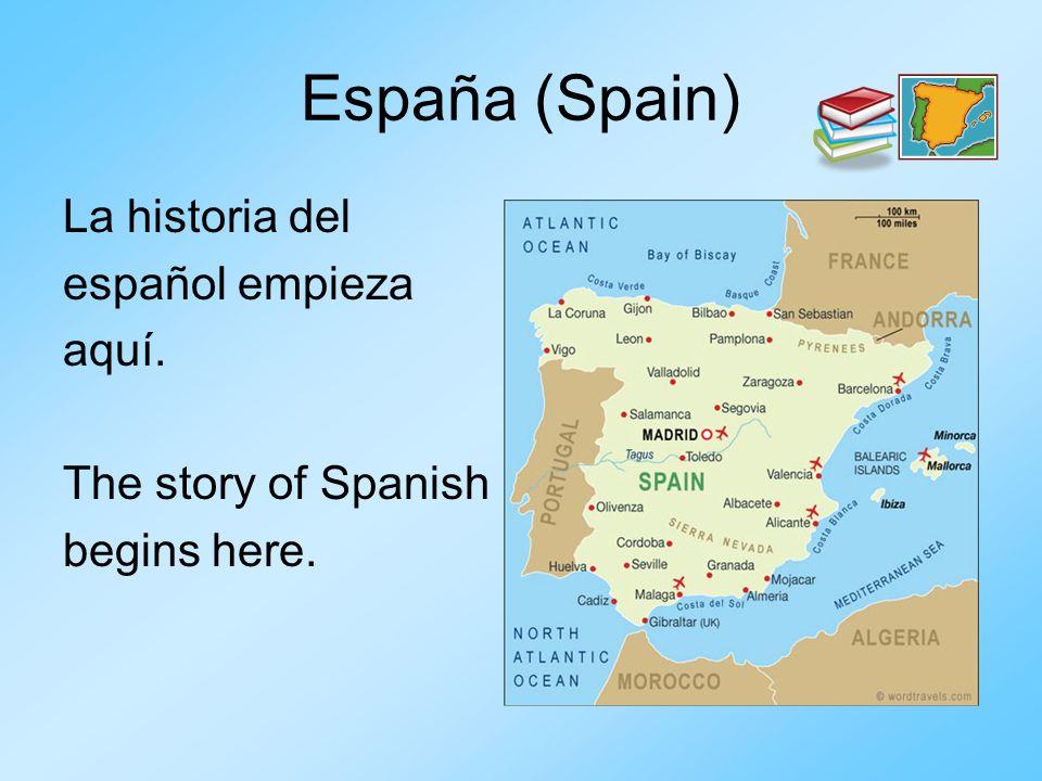 España (Spain) La historia del español empieza aquí. The story of Spanish begins here.
