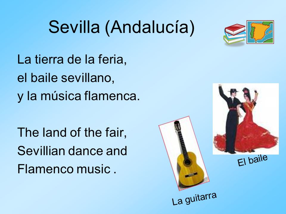 Sevilla (Andalucía) La tierra de la feria, el baile sevillano, y la música flamenca. The land of the fair, Sevillian dance and Flamenco music. El bail