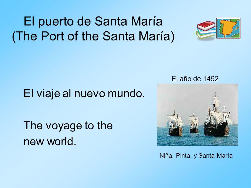 El puerto de Santa María (The Port of the Santa María) El viaje al nuevo mundo. The voyage to the new world. El año de 1492 Niña, Pinta, y Santa María